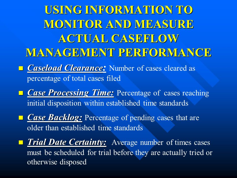 USING INFORMATION TO MONITOR AND MEASURE ACTUAL CASEFLOW MANAGEMENT PERFORMANCE