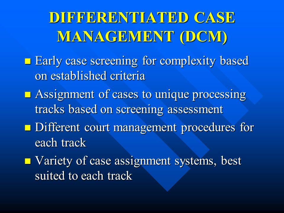 DIFFERENTIATED CASE MANAGEMENT (DCM)