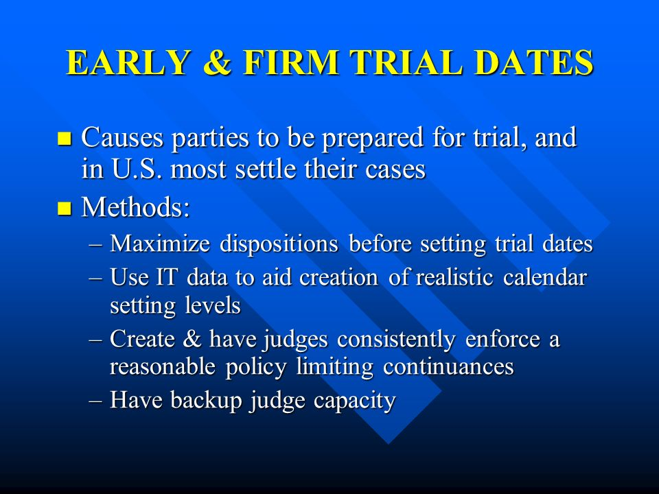 EARLY & FIRM TRIAL DATES