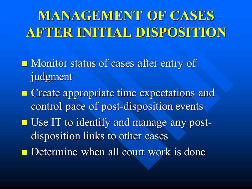 MANAGEMENT OF CASES AFTER INITIAL DISPOSITION