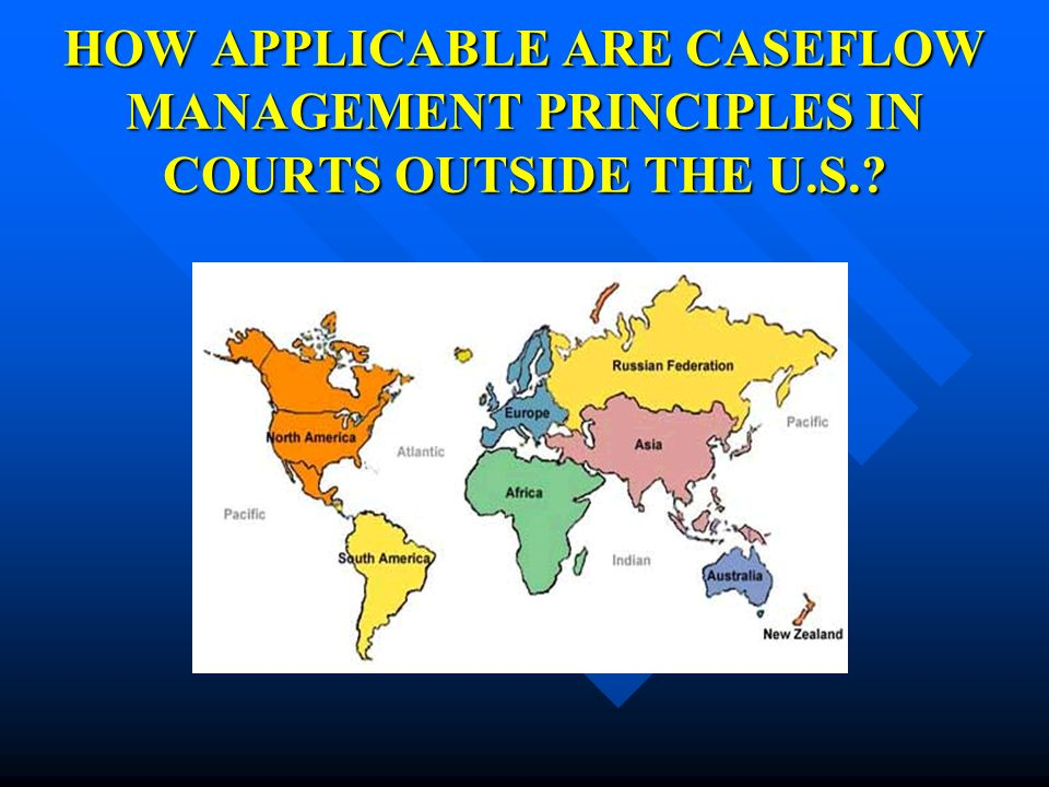 HOW APPLICABLE ARE CASEFLOW MANAGEMENT PRINCIPLES IN COURTS OUTSIDE THE U.S.