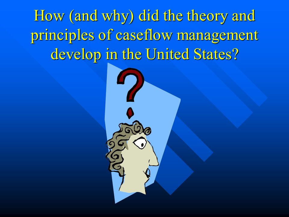 How (and why) did the theory and principles of caseflow management develop in the United States