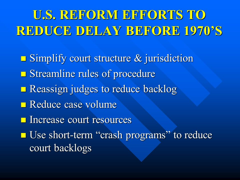 U.S. REFORM EFFORTS TO REDUCE DELAY BEFORE 1970'S
