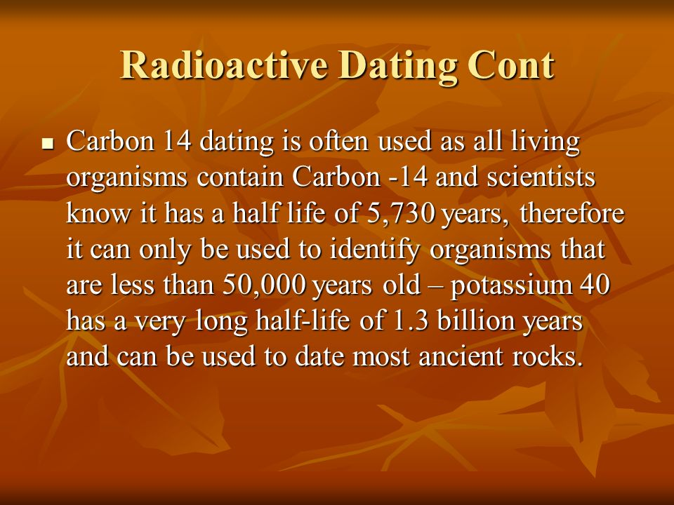 Carbon 14 dating cannot be used to date dinosaur bones because 3