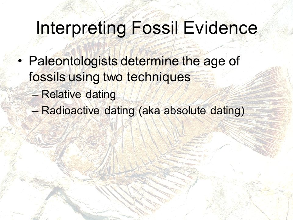 what are ways of dating fossils Learn how scientists determine the ages of rocks and fossils we'll explore both relative and numerical dating on our quest to understand the.
