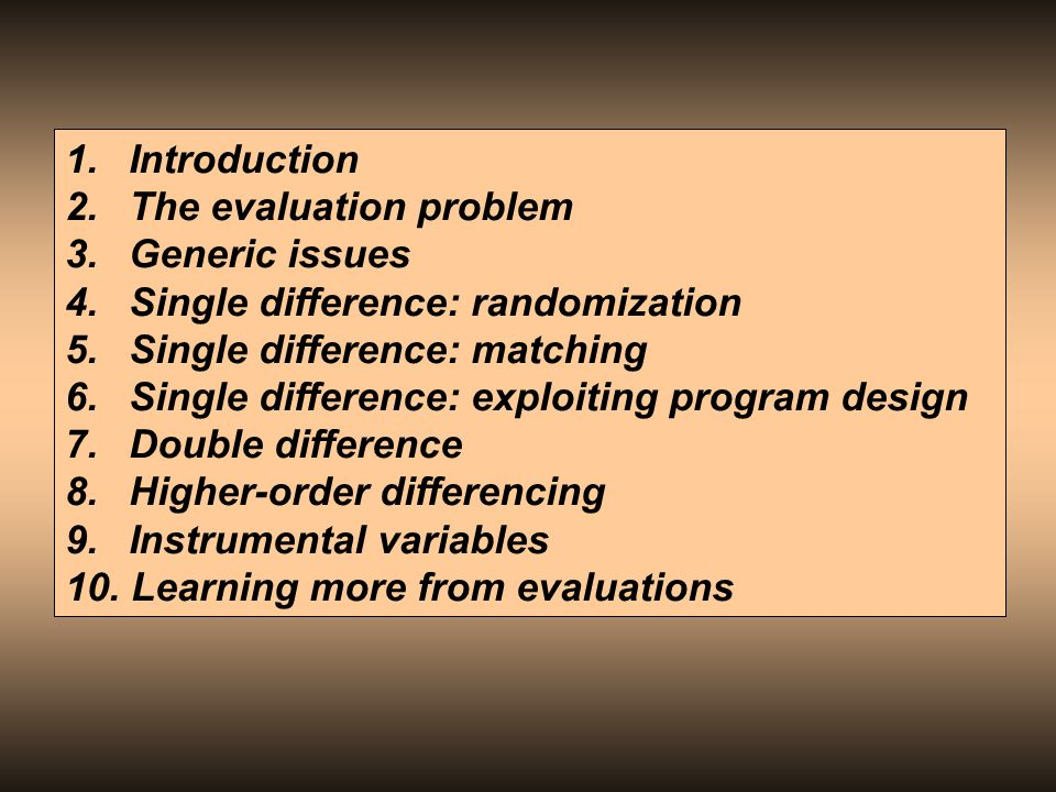 Introduction The evaluation problem. Generic issues. 4. Single difference: randomization. Single difference: matching.