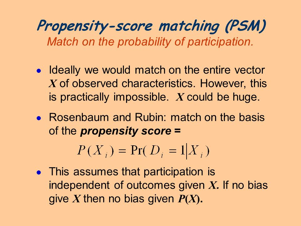 Propensity-score matching (PSM) Match on the probability of participation.