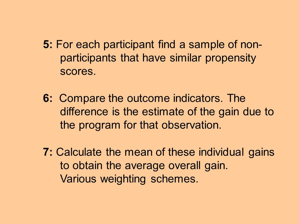 5: For each participant find a sample of non-participants that have similar propensity scores.
