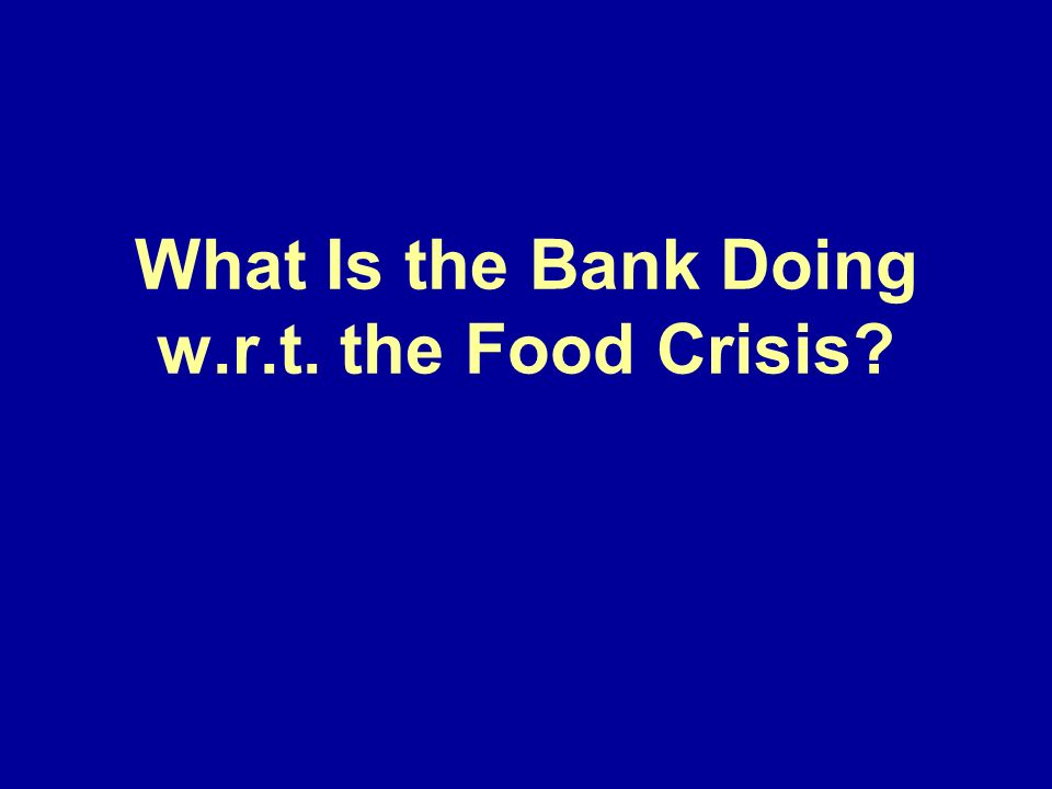 What Is the Bank Doing w.r.t. the Food Crisis