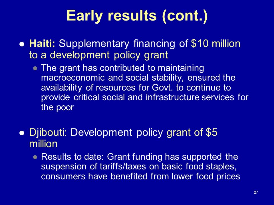 Early results (cont.) Haiti: Supplementary financing of $10 million to a development policy grant.