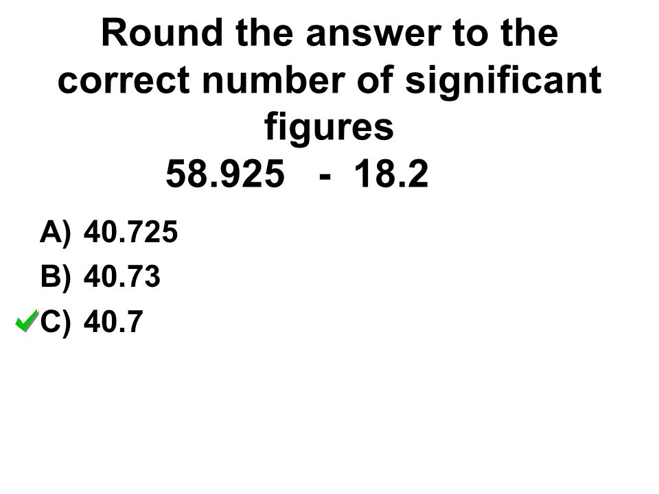 Round the answer to the correct number of significant figures 58