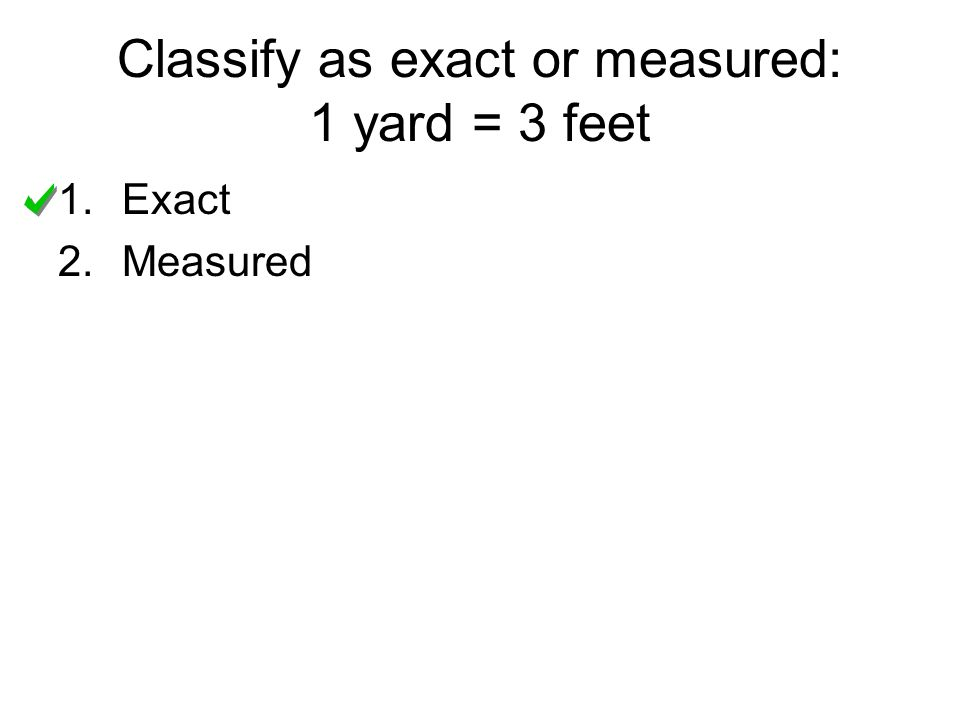 Classify as exact or measured: 1 yard = 3 feet