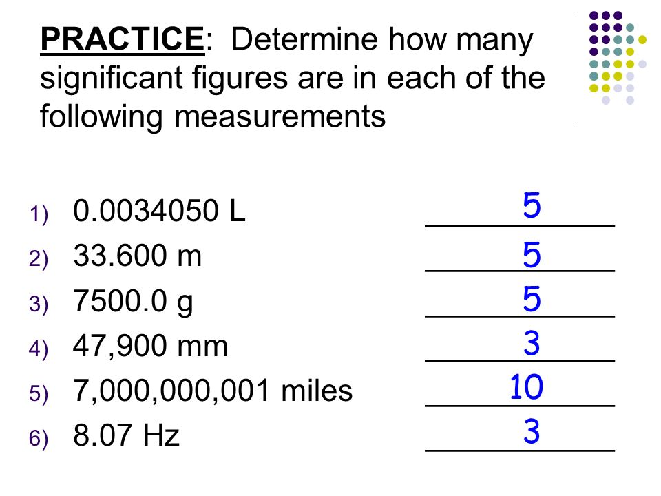 PRACTICE: Determine how many significant figures are in each of the following measurements