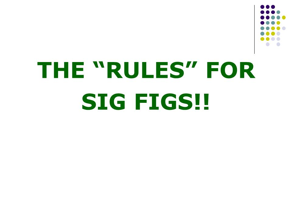 THE RULES FOR SIG FIGS!!