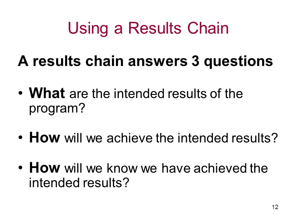 Using a Results Chain A results chain answers 3 questions