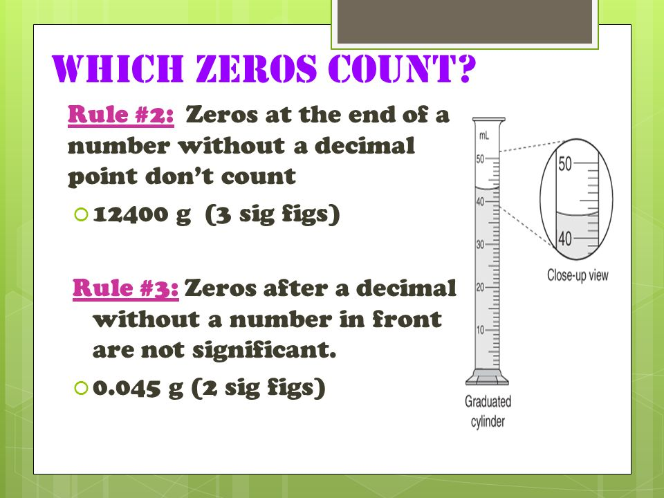 Which zeros count Rule #2: Zeros at the end of a number without a decimal point don't count g (3 sig figs)