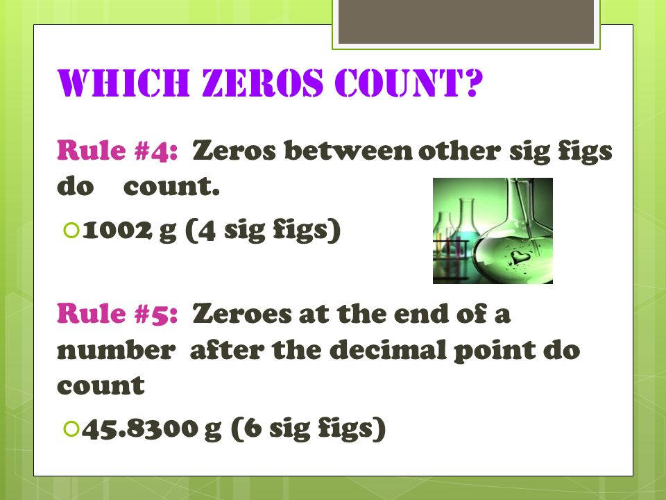 Which zeros count Rule #4: Zeros between other sig figs do count.