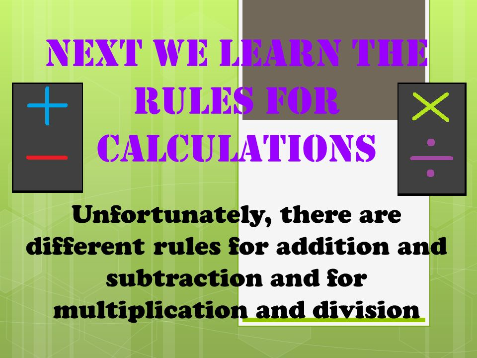 Next we learn the rules for calculations