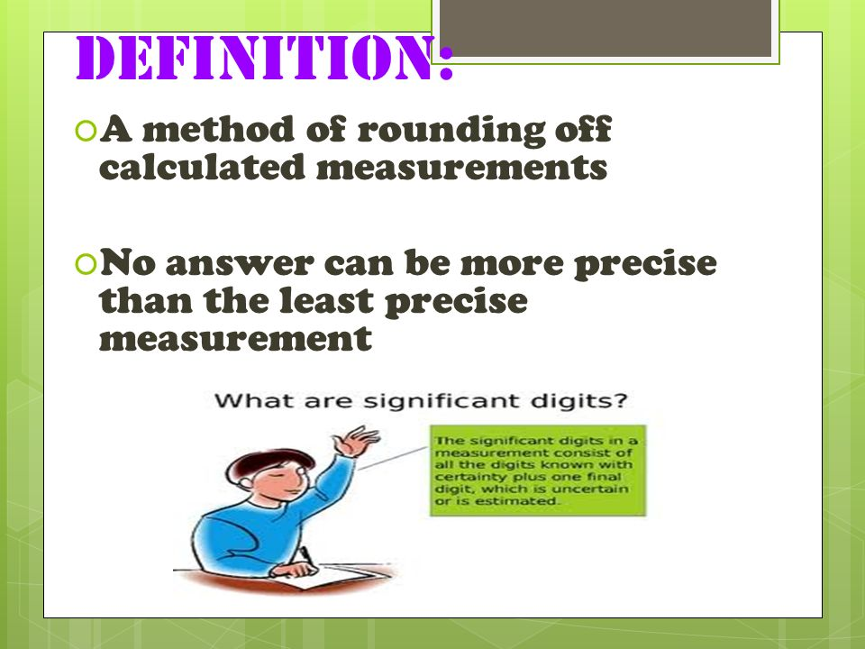 Definition: A method of rounding off calculated measurements