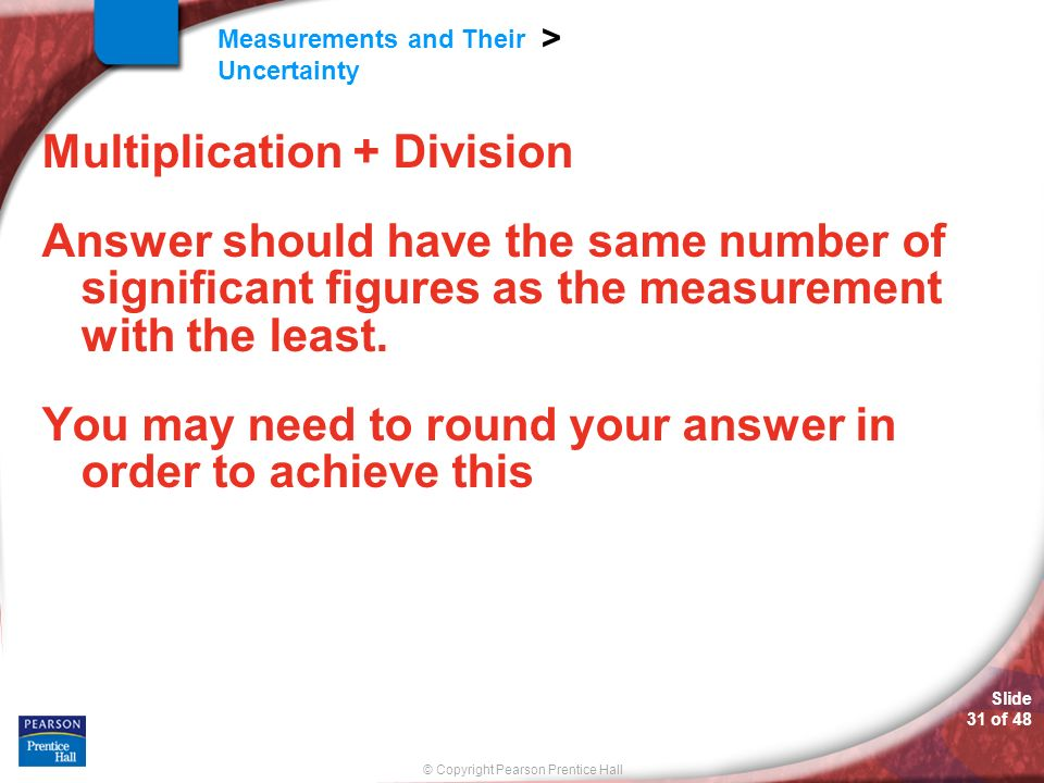 Multiplication + Division Answer should have the same number of significant figures as the measurement with the least.