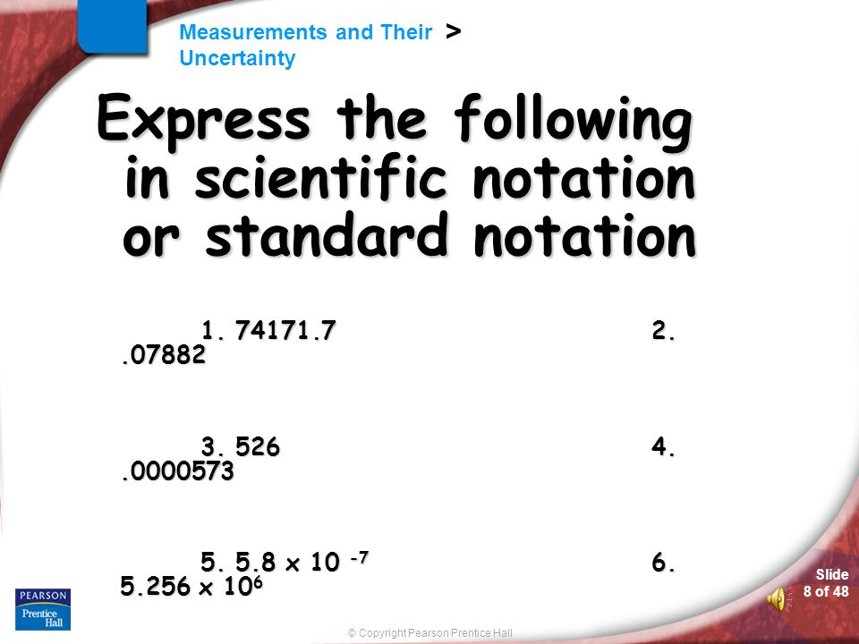Express the following in scientific notation or standard notation