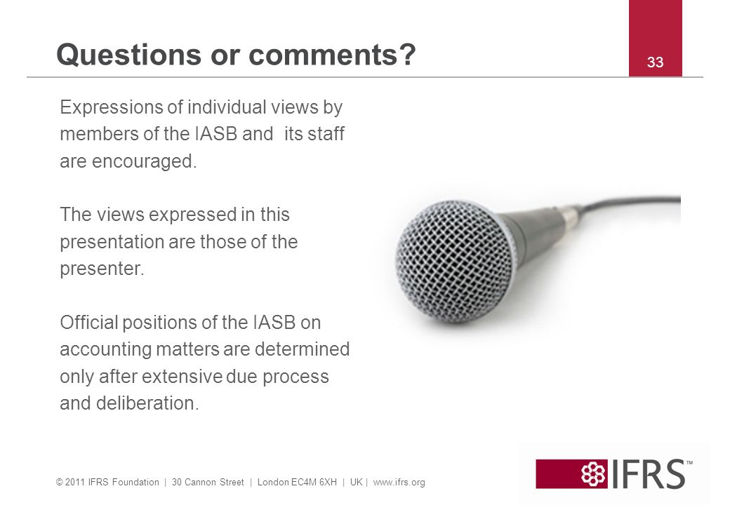 Questions or comments 33. Expressions of individual views by members of the IASB and its staff are encouraged.