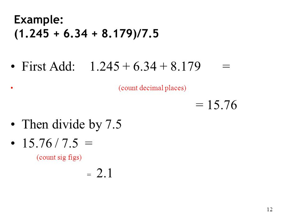 First Add: = = Then divide by 7.5
