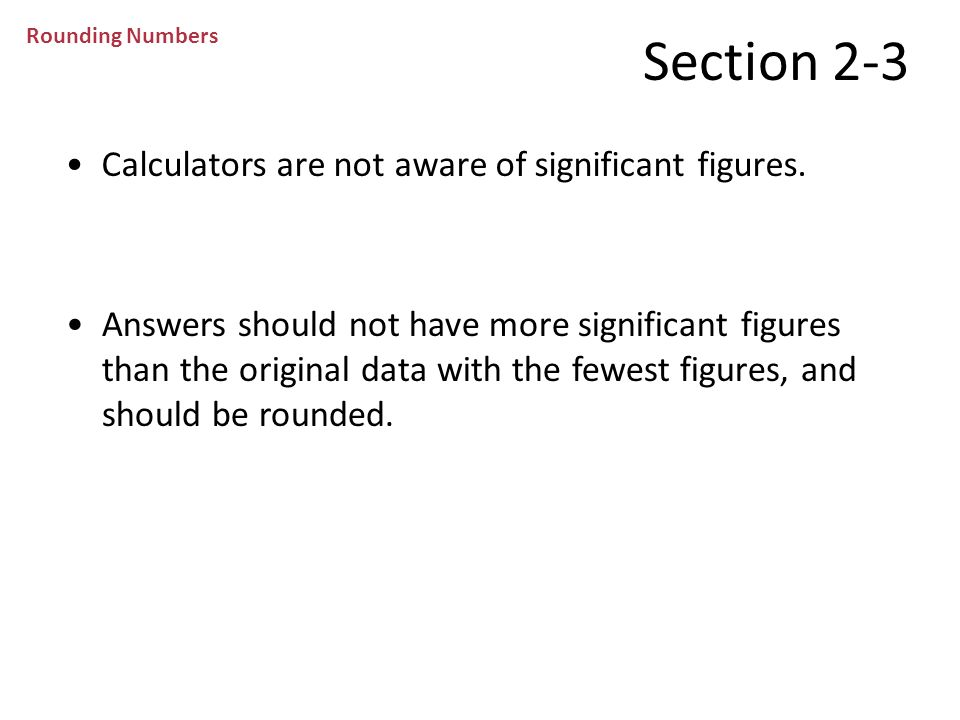 Section 2-3 Calculators are not aware of significant figures.