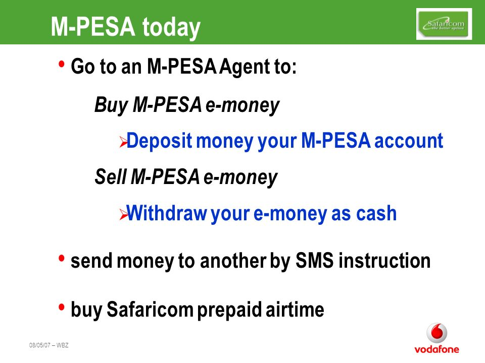 M-PESA today Go to an M-PESA Agent to: Buy M-PESA e-money