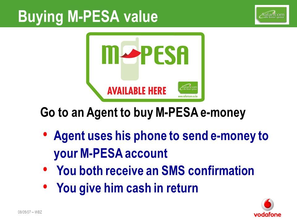 Buying M-PESA value Go to an Agent to buy M-PESA e-money