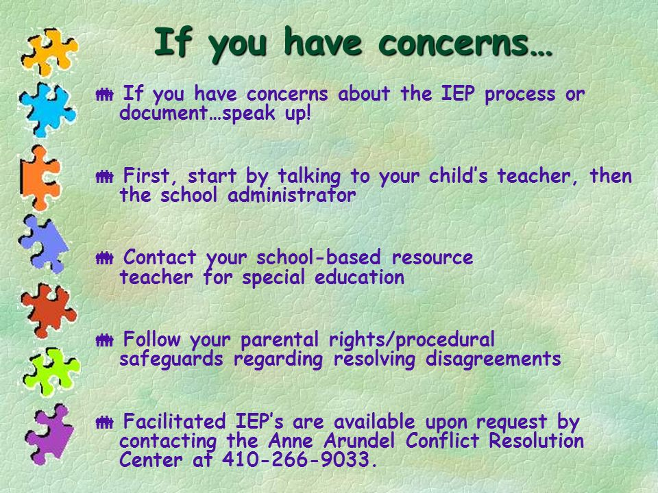 If you have concerns…  If you have concerns about the IEP process or document…speak up!