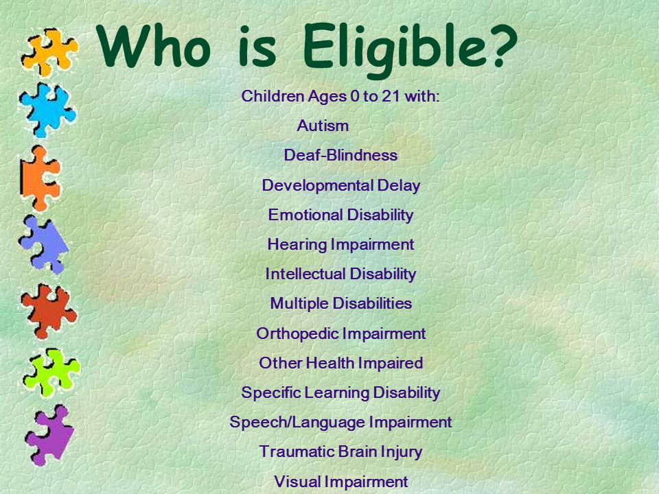 Who is Eligible Children Ages 0 to 21 with: Autism Deaf-Blindness