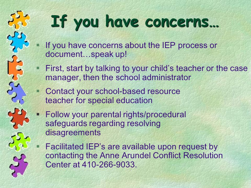 If you have concerns… If you have concerns about the IEP process or document…speak up!