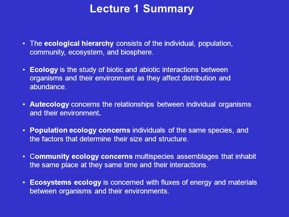 summary ecology 1 Notes and slide presentation for a unit on introduction to ecology topics include basic vocabulary, levels of organization, food webs, trophic levels and cycles in nature.