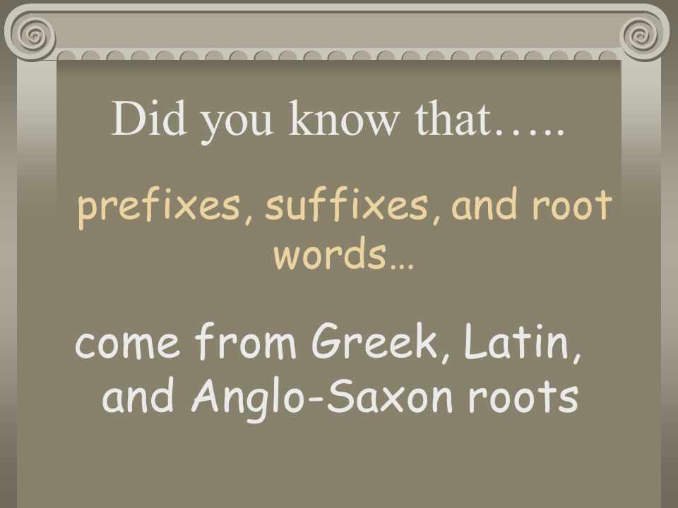 prefixes, suffixes, and root words…