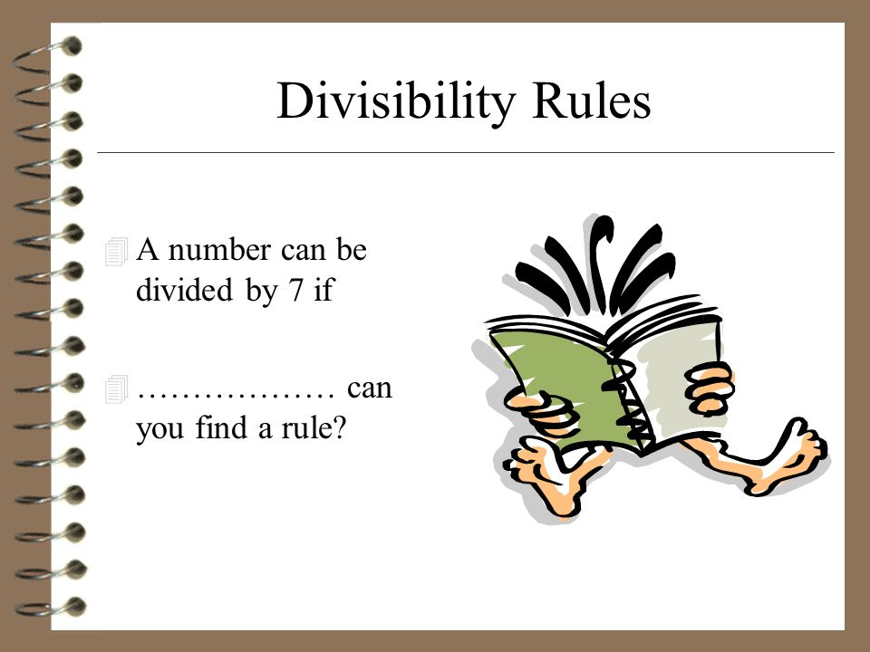 Divisibility Rules A number can be divided by 7 if