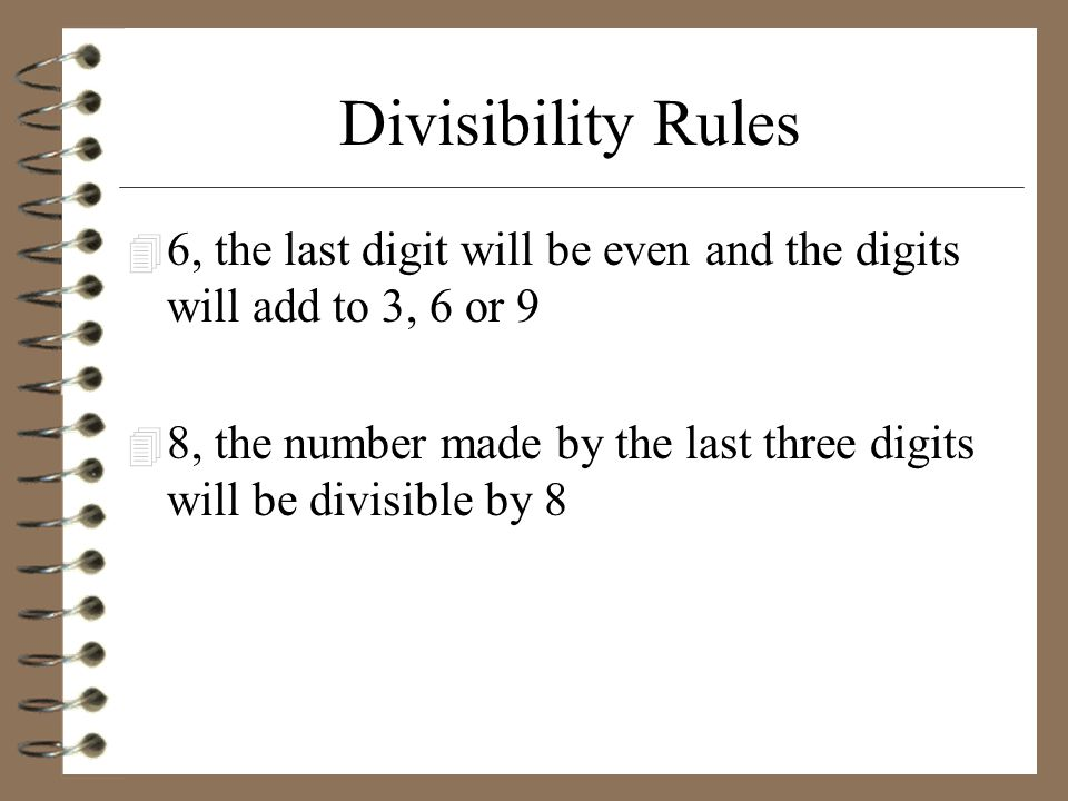 Divisibility Rules 6, the last digit will be even and the digits will add to 3, 6 or 9.