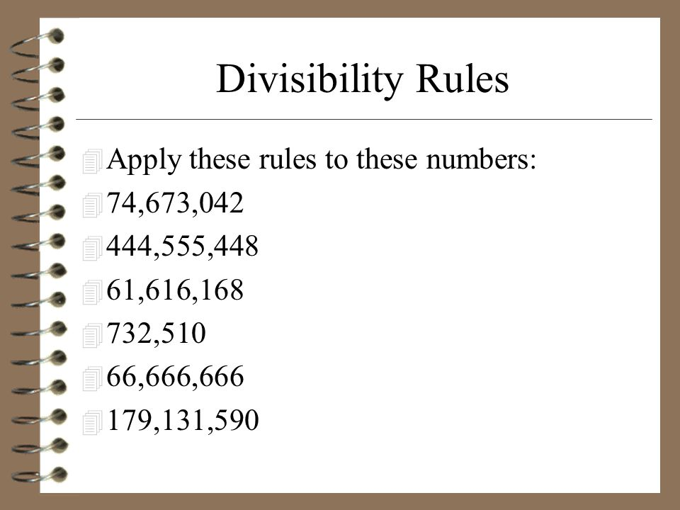 Divisibility Rules Apply these rules to these numbers: 74,673,042