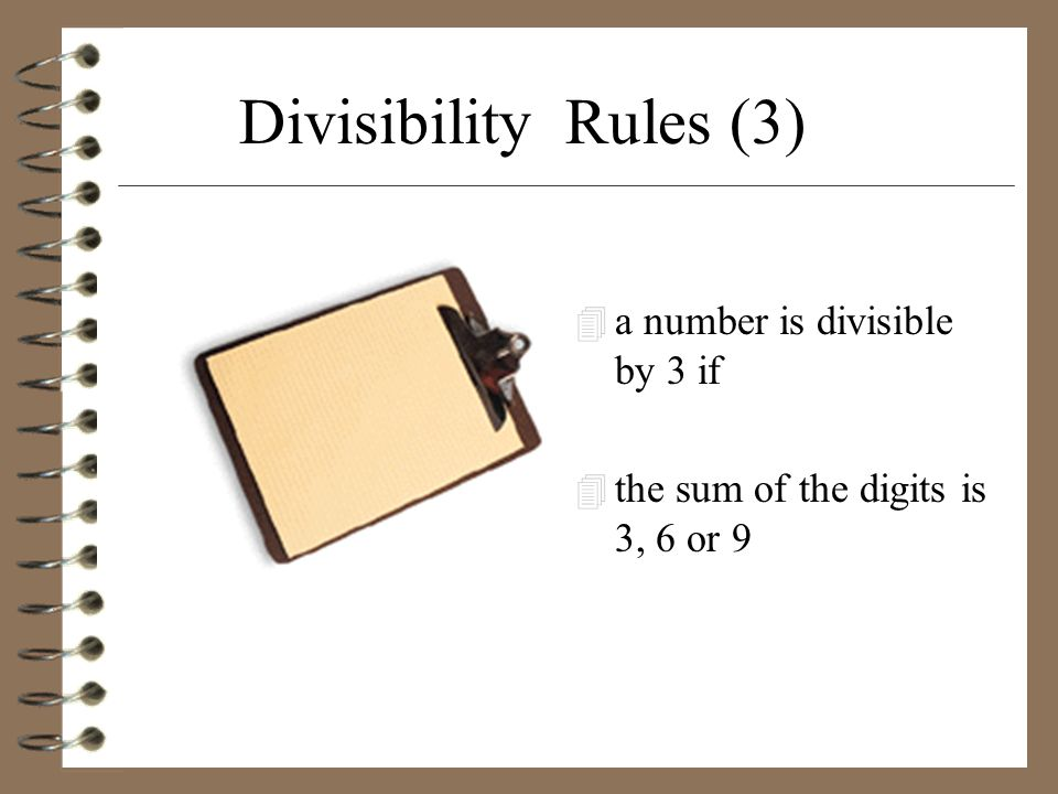 Divisibility Rules (3) a number is divisible by 3 if
