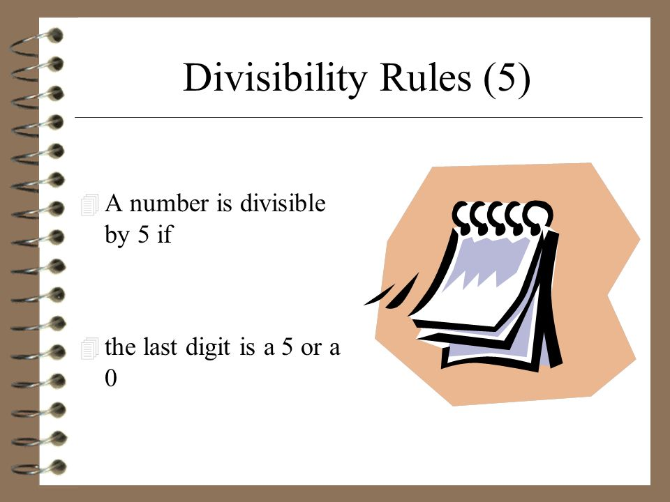 Divisibility Rules (5) A number is divisible by 5 if