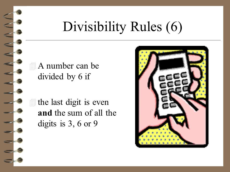Divisibility Rules (6) A number can be divided by 6 if