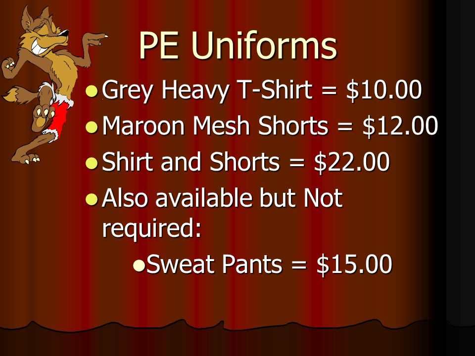 PE Uniforms Grey Heavy T-Shirt = $10.00 Maroon Mesh Shorts = $12.00