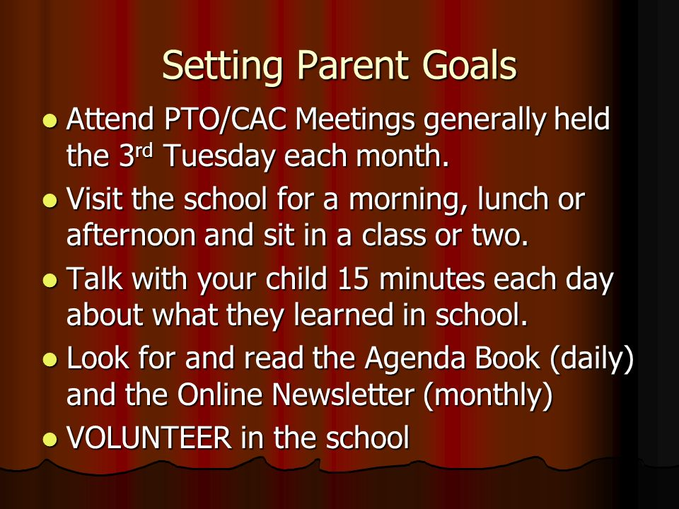 Setting Parent Goals Attend PTO/CAC Meetings generally held the 3rd Tuesday each month.