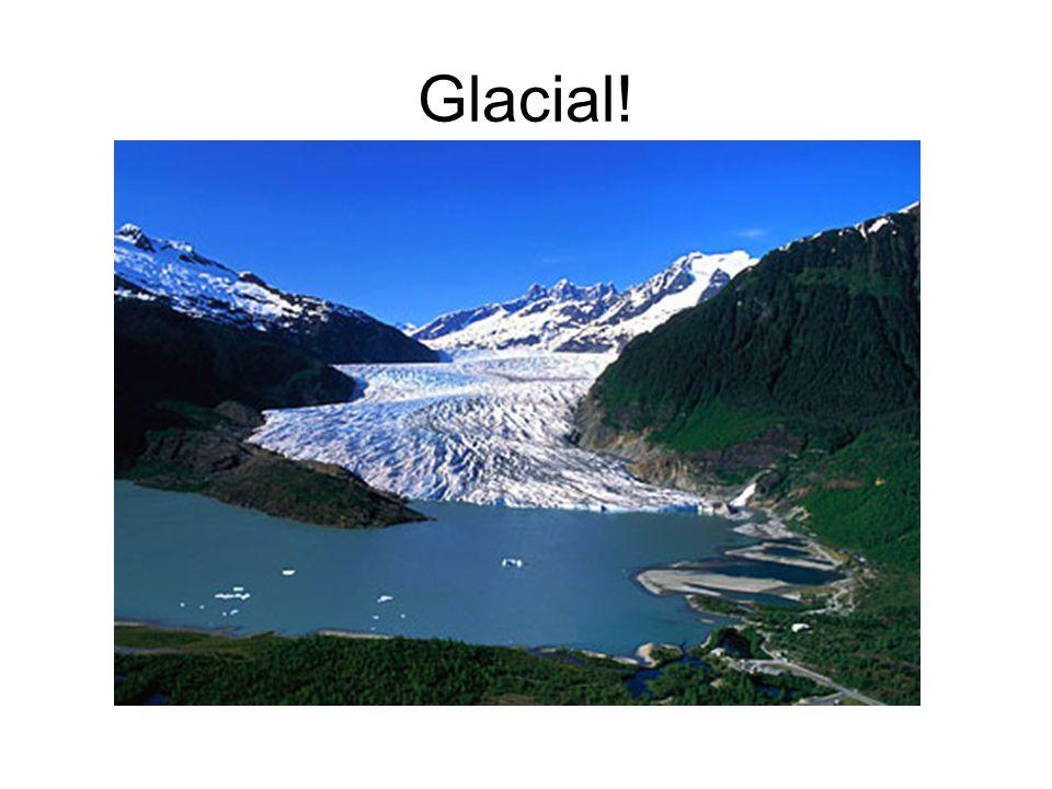 Glacial!