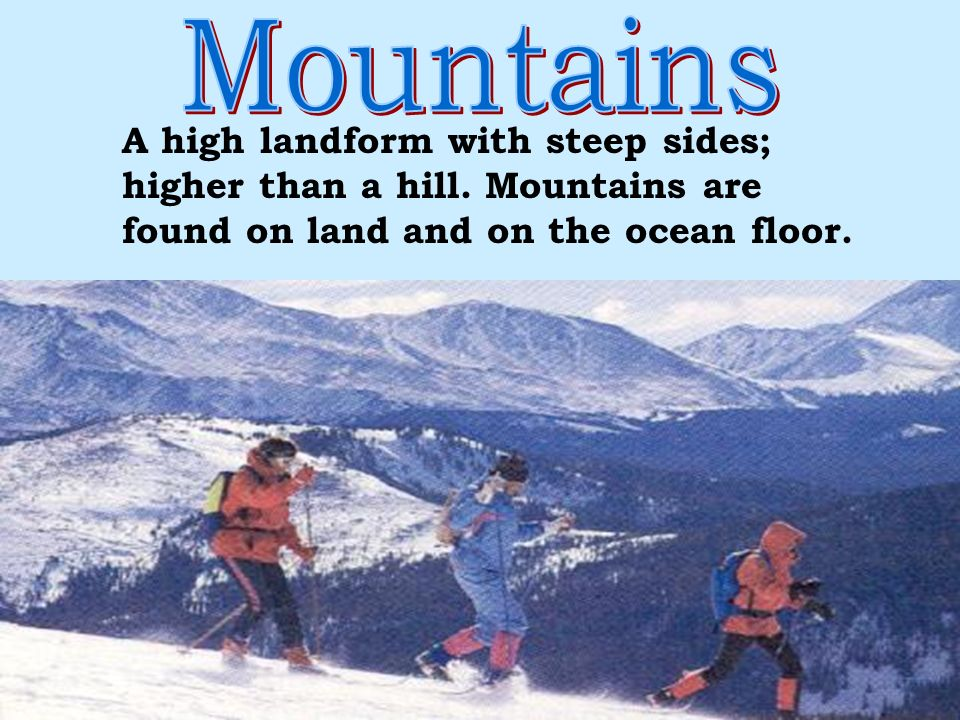 Mountains A high landform with steep sides;