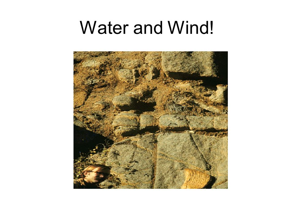 Water and Wind!