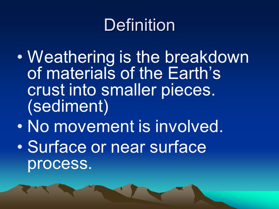 Definition Weathering is the breakdown of materials of the Earth's crust into smaller pieces. (sediment)