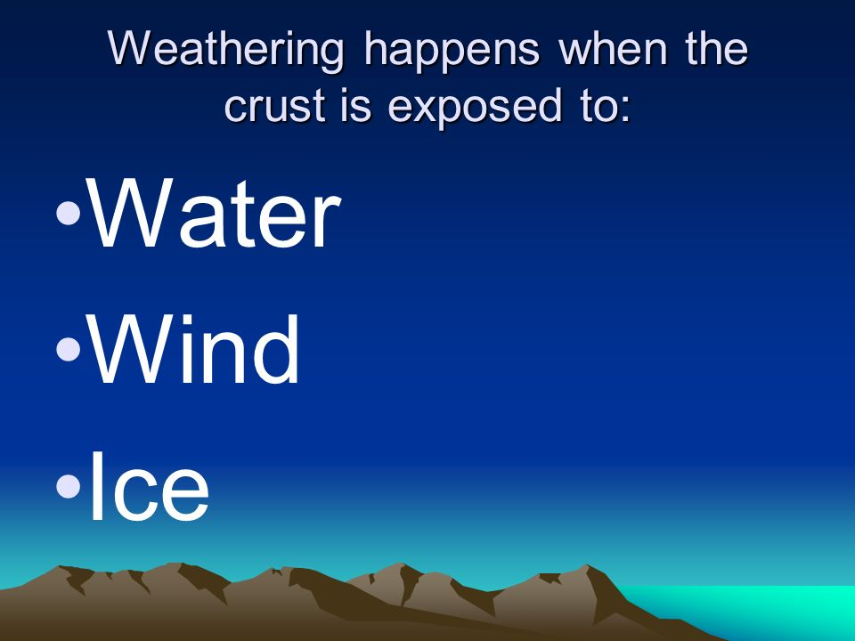 Weathering happens when the crust is exposed to: