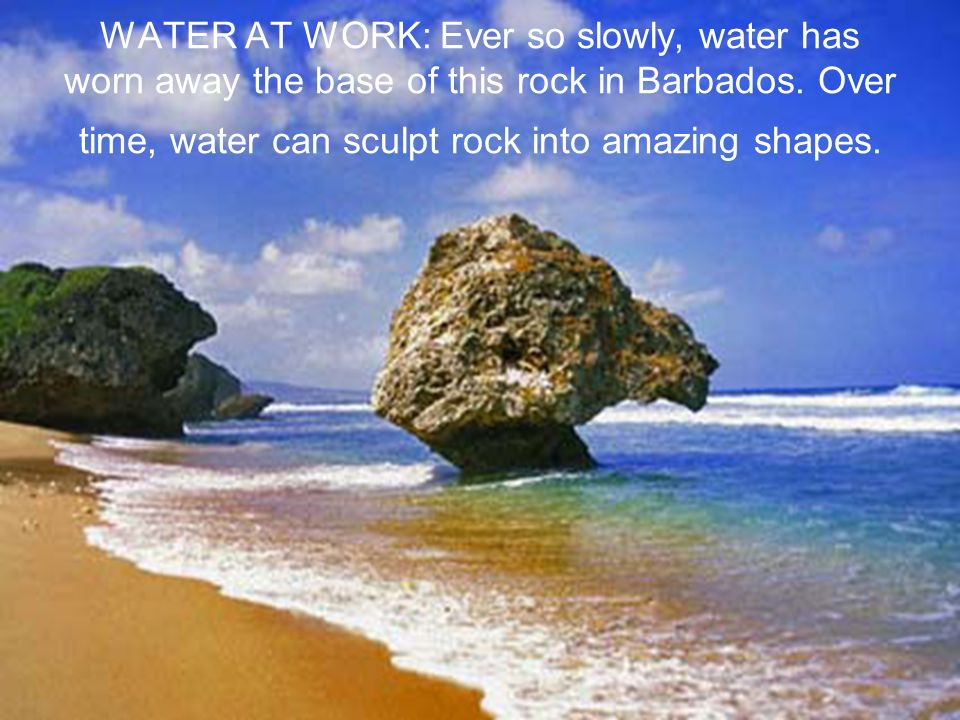 WATER AT WORK: Ever so slowly, water has worn away the base of this rock in Barbados.