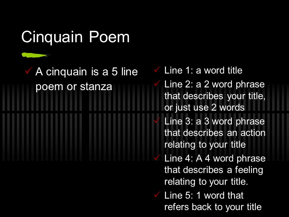 3 stanza and 5 line poem Here's a template for a four-stanza pantoum: line 1 (new line) line 2 (new line)  line 3 (new line) line 4 (new line) line 2 line 5 (new line) line 4 line 6 (new line.